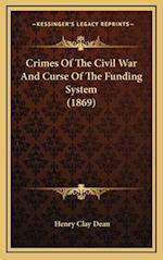 Crimes of the Civil War and Curse of the Funding System (1869) af Henry Clay Dean
