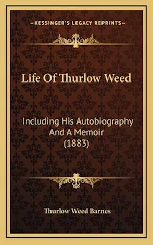 Life of Thurlow Weed af Thurlow Weed Barnes