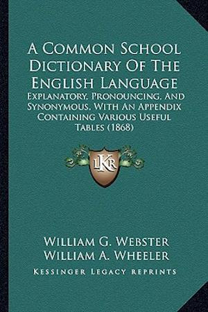 A   Common School Dictionary of the English Language af William G. Webster, William A. Wheeler