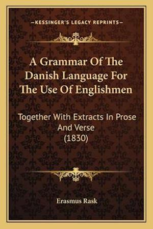 A Grammar of the Danish Language for the Use of Englishmen af Erasmus Rask