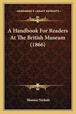 A Handbook for Readers at the British Museum (1866) af Thomas Nichols