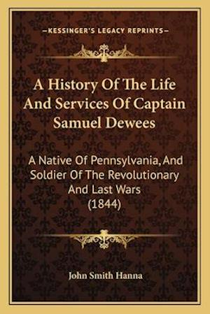 A History of the Life and Services of Captain Samuel Dewees af John Smith Hanna