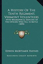 A History of the Tenth Regiment, Vermont Volunteers af Edwin Mortimer Haynes