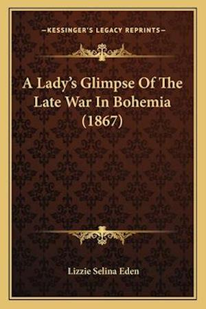 A Lady's Glimpse of the Late War in Bohemia (1867) af Lizzie Selina Eden