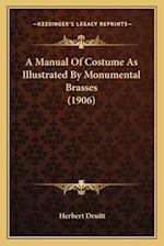 A Manual of Costume as Illustrated by Monumental Brasses (1906) af Herbert Druitt