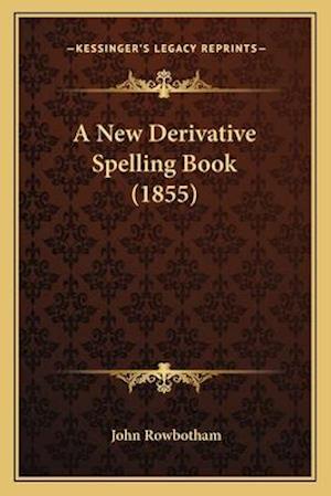 A New Derivative Spelling Book (1855) af John Rowbotham
