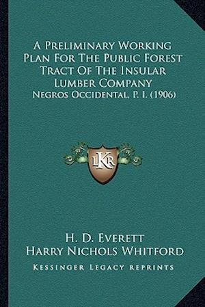 A Preliminary Working Plan for the Public Forest Tract of the Insular Lumber Company af Harry Nichols Whitford, H. D. Everett