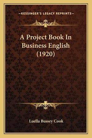A Project Book in Business English (1920) af Luella Bussey Cook