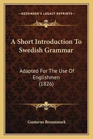 A Short Introduction to Swedish Grammar af Gustavus Brunnmark