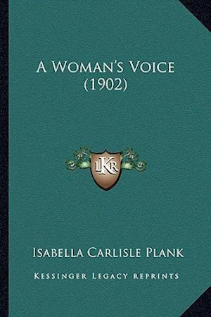 A Woman's Voice (1902) af Isabella Carlisle Plank