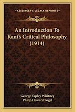 An Introduction to Kant's Critical Philosophy (1914) af Philip Howard Fogel, George Tapley Whitney