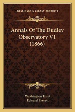 Annals of the Dudley Observatory V1 (1866) af Edward Everett, Washington Hunt