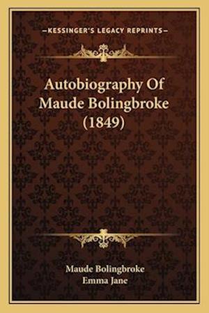 Autobiography of Maude Bolingbroke (1849) af Maude Bolingbroke, Emma Jane