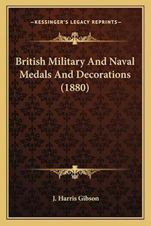 British Military and Naval Medals and Decorations (1880) af J. Harris Gibson