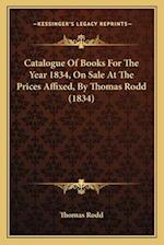 Catalogue of Books for the Year 1834, on Sale at the Prices Affixed, by Thomas Rodd (1834) af Thomas Rodd