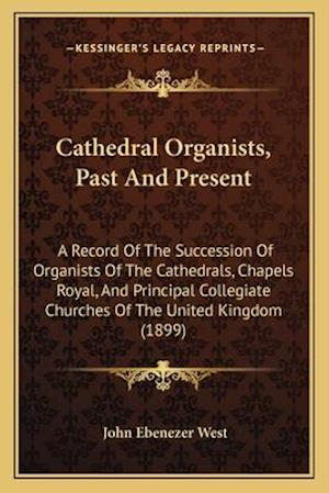 Cathedral Organists, Past and Present af John Ebenezer West