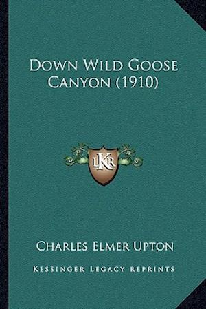Down Wild Goose Canyon (1910) af Charles Elmer Upton
