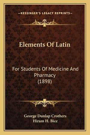 Elements of Latin af Hiram H. Bice, George Dunlap Crothers