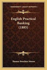 English Practical Banking (1885) af Thomas Bouchier Moxon