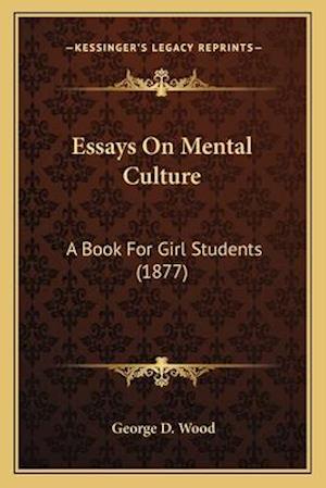 Essays on Mental Culture af George D. Wood