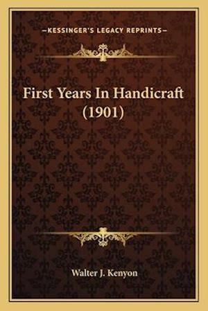First Years in Handicraft (1901) af Walter J. Kenyon