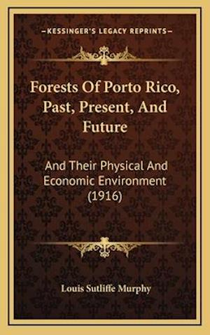 Forests of Porto Rico, Past, Present, and Future af Louis Sutliffe Murphy
