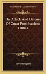 The Attack and Defense of Coast Fortifications (1884) af Edward Maguire
