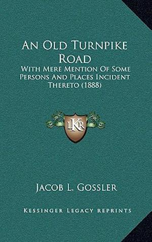 An Old Turnpike Road af Jacob L. Gossler
