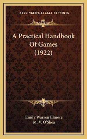A Practical Handbook of Games (1922) af Emily Warren Elmore