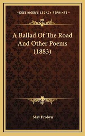 A Ballad of the Road and Other Poems (1883) af May Probyn