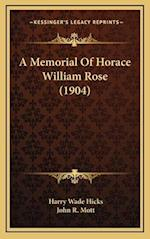 A Memorial of Horace William Rose (1904) af Harry Wade Hicks