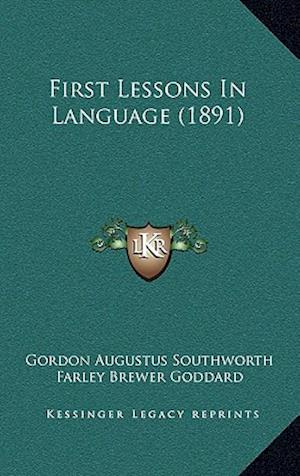 First Lessons in Language (1891) af Gordon Augustus Southworth, Farley Brewer Goddard