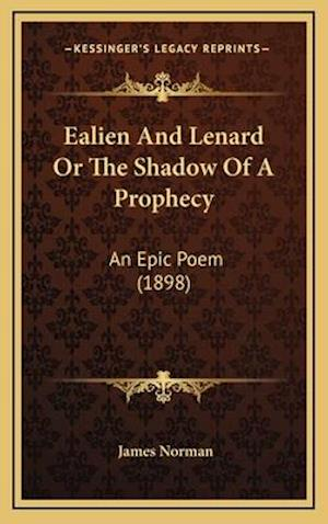 Ealien and Lenard or the Shadow of a Prophecy af James Norman