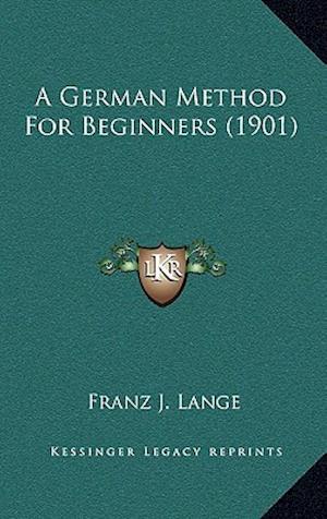 A German Method for Beginners (1901) af Franz J. Lange