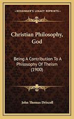 Christian Philosophy, God af John Thomas Driscoll