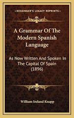 A Grammar of the Modern Spanish Language af William Ireland Knapp