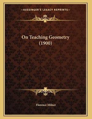 On Teaching Geometry (1900) af Florence Milner