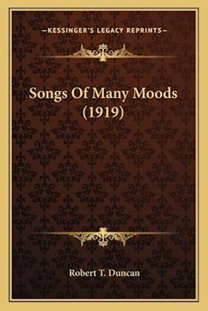 Songs of Many Moods (1919) af Robert T. Duncan