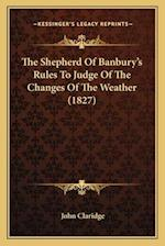 The Shepherd of Banbury's Rules to Judge of the Changes of the Weather (1827) af John Claridge