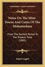 Notes on the Mint-Towns and Coins of the Mohamedans af Eugene Leggett