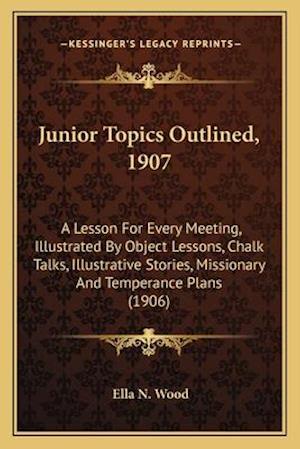 Junior Topics Outlined, 1907 af Ella N. Wood