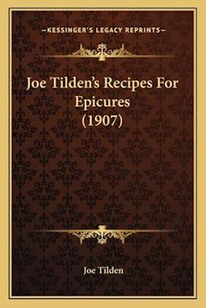 Joe Tilden's Recipes for Epicures (1907) af Joe Tilden