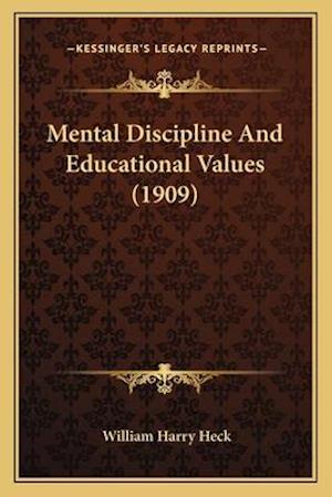Mental Discipline and Educational Values (1909) af William Harry Heck
