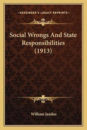 Social Wrongs and State Responsibilities (1913) af William Jandus