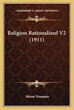 Religion Rationalized V2 (1911) af Hiram Vrooman
