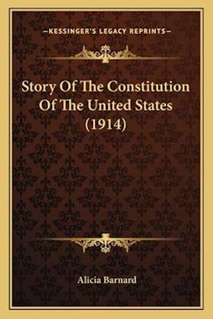 Story of the Constitution of the United States (1914) af Alicia Barnard