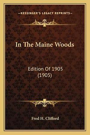In the Maine Woods af Fred H. Clifford