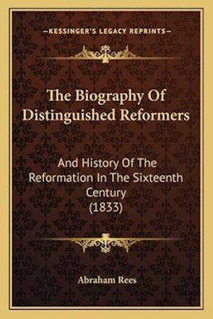 The Biography of Distinguished Reformers the Biography of Distinguished Reformers af Abraham Rees