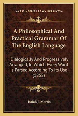 A   Philosophical and Practical Grammar of the English Language af Isaiah J. Morris
