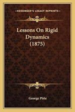 Lessons on Rigid Dynamics (1875) af George Pirie